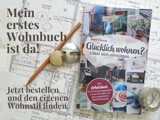 """Wohnbuch """"Glücklich wohnen? Lässt sich einrichten."""":   von HEALING HOME DESIGN by Katrin Täubig"""