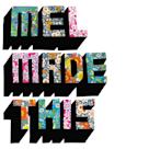 Mel Made This